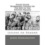 Study Guide Workbook Lessons on the Boy in the Striped Pajamas: Lessons on Demand, Paperback/John Pennington