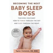 Becoming the Next BABY SLEEP BOSS: Teaching Your Baby How to Thrive Through the Day and Sleep Through the Night, Paperback/Taylor Fontenot