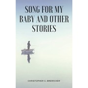 Song for My Baby and Other Stories, Paperback/Christopher J. Bremicker