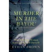 Murder in the Bayou: Who Killed the Women Known as the Jeff Davis 8?, Paperback/Ethan Brown
