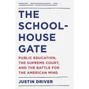 The Schoolhouse Gate: Public Education, the Supreme Court, and the Battle for the American Mind, Paperback/Justin Driver