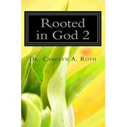 Rooted in God 2: Decoding Bible Plants for 21st Century Life, Paperback/Dr Carolyn a. Roth