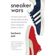 Sneaker Wars: The Enemy Brothers Who Founded Adidas and Puma and the Family Feud That Forever Changed the Business of Sports, Paperback/Barbara Smit