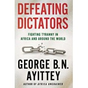 Defeating Dictators: Fighting Tyranny in Africa and Around the World, Paperback/George B. N. Ayittey
