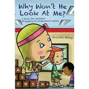 Why Won't He Look at Me?: A Book for Children Struggling to Understand Autism, Paperback/Brandie Wiley
