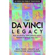 The Da Vinci Legacy: How an Elusive 16th-Century Artist Became a Global Pop Icon, Hardcover/Jean-Pierre Isbouts