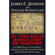 At the Cold Shoulder of History: The Chilling Story of a 21-Year Old Navy Hospital Corpsman Who Stood at the Shoulder of JFK During the Bethesda Autop, Paperback/James Curtis Jenkins