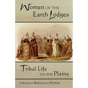 Women of the Earth Lodges: Tribal Life on the Plains, Paperback/Virginia Bergman Peters