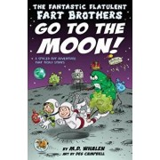 The Fantastic Flatulent Fart Brothers Go to the Moon!: A Spaced Out Scifi Adventure That Truly Stinks; Us Edition, Paperback/M. D. Whalen