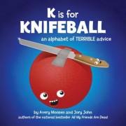 K Is for Knifeball: An Alphabet of Terrible Advice, Hardcover