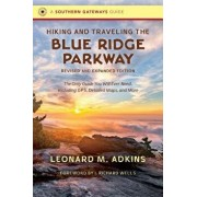 Hiking and Traveling the Blue Ridge Parkway, Revised and Expanded Edition: The Only Guide You Will Ever Need, Including Gps, Detailed Maps, and More, Paperback/Leonard M. Adkins