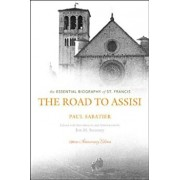 The Road to Assisi: The Essential Biography of St. Francis, Paperback/Paul Sabatier