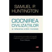 Ciocnirea civilizatiilor si refacerea ordinii mondiale. Carte pentru toti. Vol 127/Samuel P. Huntington