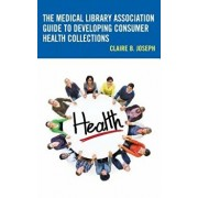 The Medical Library Association Guide to Developing Consumer Health, Paperback/Claire Joseph