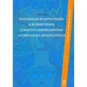 Introducere in hipnoterapia si in psihoterapia cognitiv-comportamentala a copilului si a adolescentului