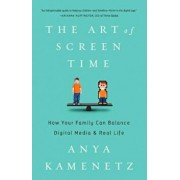 The Art of Screen Time: How Your Family Can Balance Digital Media and Real Life, Hardcover/Anya Kamenetz