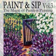 Paint and Sip Vol. 3: The Magic of Painless Painting, Paperback/Lisa Maus