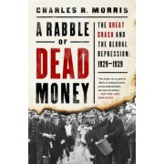 A Rabble of Dead Money: The Great Crash and the Global Depression: 1929-1939, Hardcover