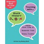 Texting with Black History: Martin Luther King Jr., Sojourner Truth, and Aretha Franklin Biography Book for Kids, Paperback/Bobby Basil
