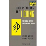 Understanding the ''I Ching'': The Wilhelm Lectures on the Book of Changes, Paperback/Hellmut Wilhelm