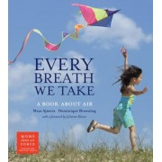 Every Breath We Take: A Book about Air, Hardcover