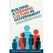 Building a Winning Culture in Government: A Blueprint for Delivering Success in the Public Sector, Paperback/Patrick R. Leddin