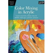Color Mixing in Acrylic: Learn to Mix Fresh, Vibrant Colors for Still Lifes, Landscapes, Portraits, and More, Paperback/David Lloyd Glover