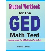 Student Workbook for the GED Math Test: Complete coverage of all GED Math topics + Practice Tests, Paperback/Reza Nazari