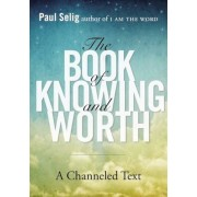 The Book of Knowing and Worth: A Channeled Text, Paperback