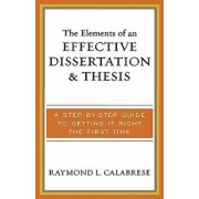 Elements of an Effective Dissertation and Thesis: A Step-By-Step Guide to Getting It Right the First Time, Paperback/Raymond L. Calabrese