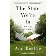 The State We're in: Maine Stories, Paperback/Ann Beattie