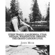 Steep Trails: California, Utah, Nevada, Washington, Oregon, the Grand Canon (1918). By: John Muir, Edited By: William Frederic Bade