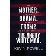 My Mother. Barack Obama. Donald Trump. and the Last Stand of the Angry White Man., Hardcover