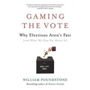 Gaming the Vote: Why Elections Aren't Fair (and What We Can Do about It), Paperback/William Poundstone