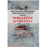 Moralitate si violenta. Perspective asupra comunitatilor politice contemporane/Radu-Sebastian Ungureanu, Radu-Alexandru Cucuta (coord.)