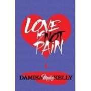 Love Is Not Pain, Paperback/Damika Meko Kelly