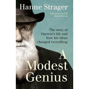 A Modest Genius: The Story of Darwin's Life and How His Ideas Changed Everything, Paperback/Hanne Strager