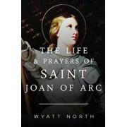 The Life and Prayers of Saint Joan of Arc/Wyatt North