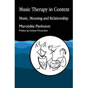 Music Therapy in Context: A Training Manual for Home Care, Residential and Day Care Staff, Paperback/Mercedes Pavlicevic