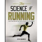 The Science of Running: How to Find Your Limit and Train to Maximize Your Performance, Paperback/Steve Magness