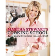 Martha Stewart's Cooking School: Lessons and Recipes for the Home Cook, Hardcover