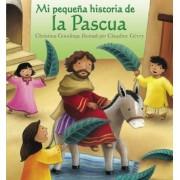 Mi Pequena Historia de La Pascua (My Little Easter Story), Hardcover