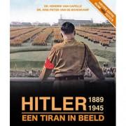 Hitler 1889 - 1945, een tiran in beeld - Dr. Hendrik van Capelle en Dr. Arie Pieter van de Bovenkamp