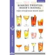 Roaring Twenties Mixer's Manual: 73 Popular Prohibition Drink Recipes, Flapper Party Tips and Games, How to Dance the Charleston and More..., Paperback/The Enthusiast