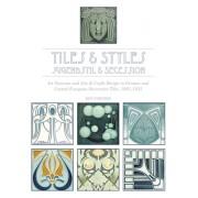 Tiles & Styles, Jugendstil & Secession: Art Nouveau and Arts & Crafts Design in German and Central European Decorative Tiles, 1895-1935