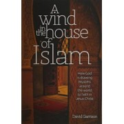 A Wind in the House of Islam: How God Is Drawing Muslims Around the World to Faith in Jesus Christ, Paperback/David Garrison