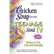 Chicken Soup for the Teenage Soul IV: Stories of Life, Love and Learning, Paperback