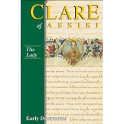 The Lady: Clare of Assisi: Early Documents