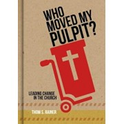 Who Moved My Pulpit': Leading Change in the Church, Hardcover/Thom S. Rainer