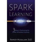 Spark Learning: 3 Keys to Embracing the Power of Student Curiosity, Paperback/Ramsey Musallam